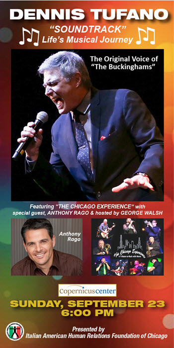 Italian American Human Relations Foundation, Chicago Concert, Dennis Tufano, Charity Concert, Italian Music, 60's music, 60's concerts, Live Italian music, Italian events in Chicago, Italian concert, the Buckinghams, Italian Music event, Rock Concert, Copernicus Center, Chicago Italian events, 9/23/2018, 60s music concert, The Chicago Experience band