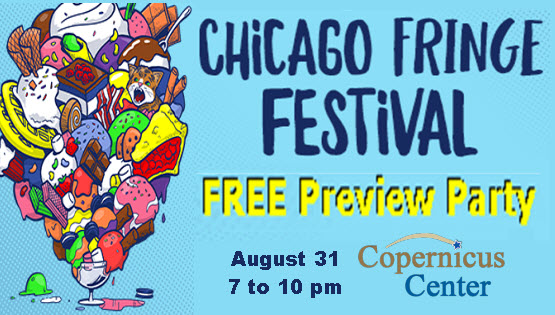 Chicago Fringe, theater, festival, preview party, arts, Chicago, Fringe Festival, artists, Copernicus Center, Jefferson Park, Chicago Fringe Festival, 8/31/2016