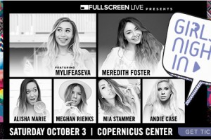 • Fullscreen Live, Girls' Night In, MyLifeAsEva, Fullscreen Live Presents: Girls' Night In, Meredith Foster, Alisha Marie, Meghan Rienks, Mia Stammer, Andie Case, Chicago Events, Chicago Comedy, comedy, YouTube, YouTube MyLifeAsEva, Chicago, Copernicus Center