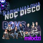 Karnawałowa Noc Disco – Boys & Piękni i Młodzi