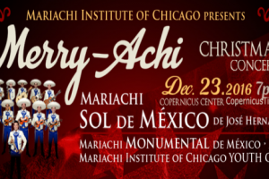 Merry- Achi, Christmas Concert, Chicago Mariachi Concert, Chicago Mariachi, Holiday Concert, Xmas Concert, Sol de México, Sol de México de Jose Hernandez, Jose Hernandez, Mariachi Institute of Chicago, Mariachi Educators, December 23, 2016, Posada Navideña, Mariachi Monumental, Amdm, Mariachi Music, Feliz Navidad, Copernicus Center, Chicago, Latino Events