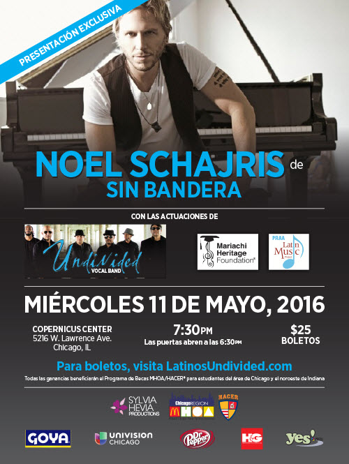 Noel Schajris, Sin Bandera, Baladas, Kilometros, Latin Pop, Argentino de Sin Bandera, Artista Pop, Concierto, Entre en mi vida, BENEFIT CONCERT, chicago concerts, CUATRO, eventos chicago, fundraisers, HACER, HACER SCHOLARSHIP, HISPANIC STUDENTS, latino concert, Latinos UNDIVIDED for Education, MARIACHI HERITAGE FOUNDATION, McDonald's, McDonald's Hispanic Owner-Operators Association, MCDONALD'S SCHOLARSHIP, MHOA, PUERTO RICAN ARTS ALLIANCE, Undivided, May 11, 2016