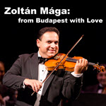 Zoltán Mága, from Budapest with Love, violin, virtuoso, Hungarian, music, gypsy music, maga, magyar, budapest, zene, hegedu, zoltan, live music, Chicago