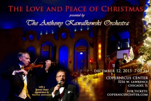 Anthony Kawalkowski, AKO, Anthony Kawalkowski Orchestra, Christmas, classical music, Christmas concert, classical concert, Holiday concert, Christmas concert, Christmas music, Love and Peace of Christmas, Love & Peace of Christmas, Wayne Messmer, live orchestra, Chicago, Copernicus Center